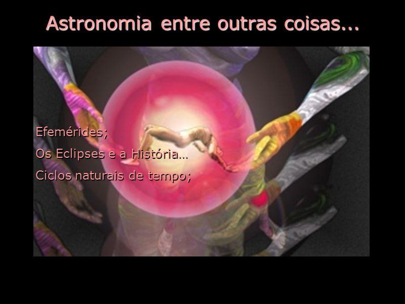 Astronomia entre outras coisas... Efemérides; Os Eclipses e a História… Ciclos naturais de tempo; Efemérides; Os Eclipses e a História… Ciclos naturai