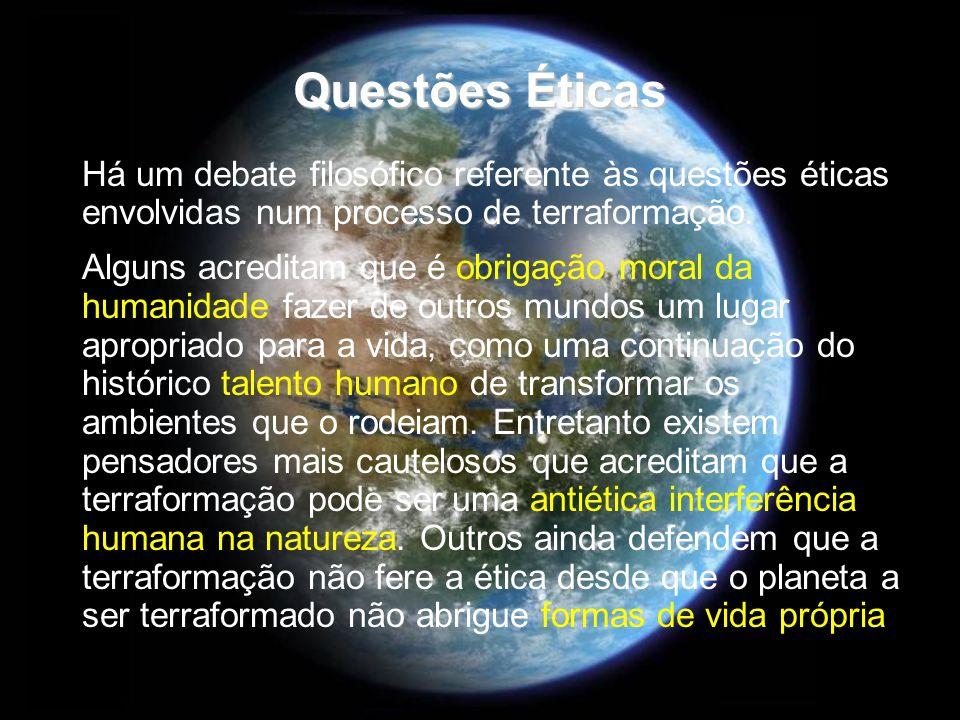 Questões Éticas Há um debate filosófico referente às questões éticas envolvidas num processo de terraformação. Alguns acreditam que é obrigação moral