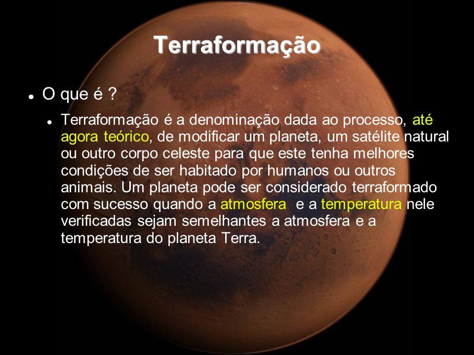 Terraformação O que é ? Terraformação é a denominação dada ao processo, até agora teórico, de modificar um planeta, um satélite natural ou outro corpo