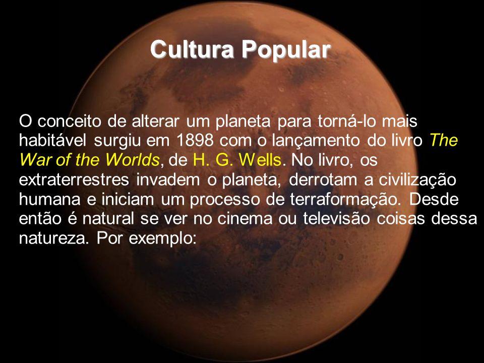 Cultura Popular O conceito de alterar um planeta para torná-lo mais habitável surgiu em 1898 com o lançamento do livro The War of the Worlds, de H. G.