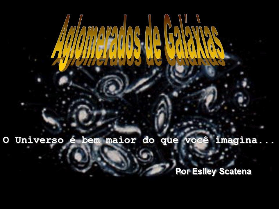 O Universo é bem maior do que você imagina... Por Eslley Scatena