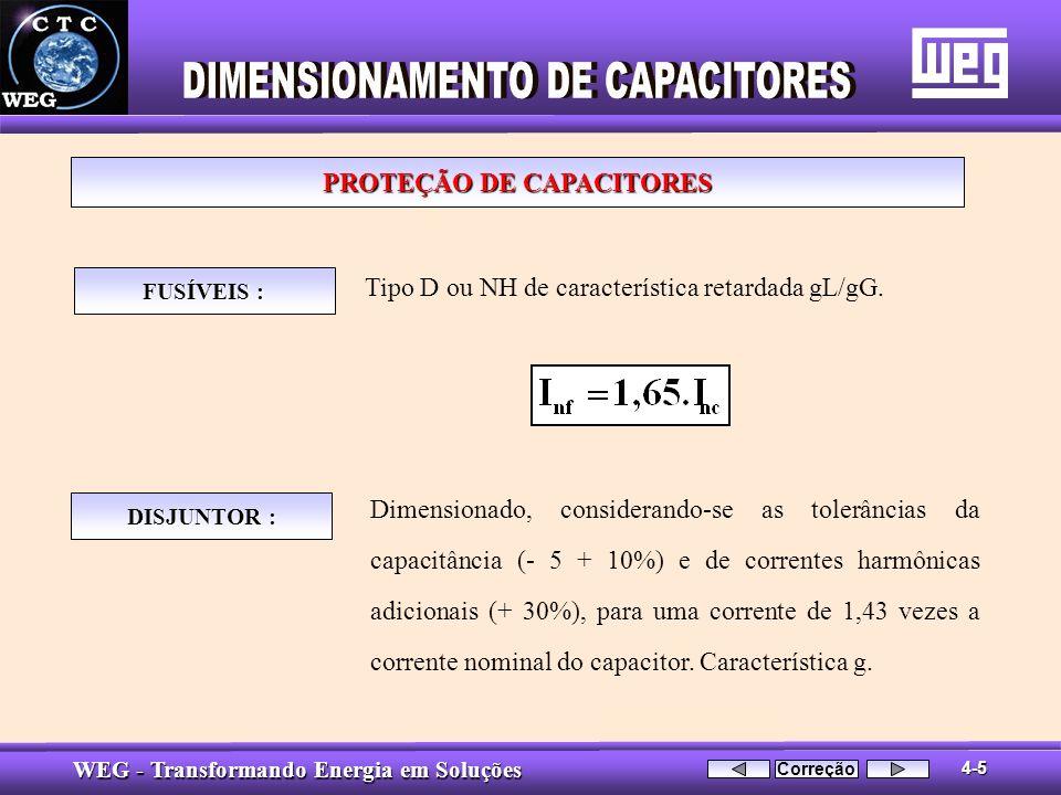 WEG - Transformando Energia em Soluções DISJUNTOR : Dimensionado, considerando-se as tolerâncias da capacitância (- 5 + 10%) e de correntes harmônicas