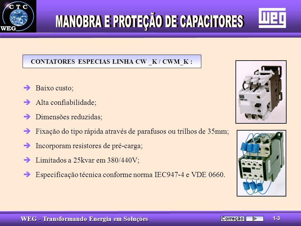 WEG - Transformando Energia em Soluções è è Baixo custo; è è Alta confiabilidade; è è Dimensões reduzidas; è è Fixação do tipo rápida através de paraf