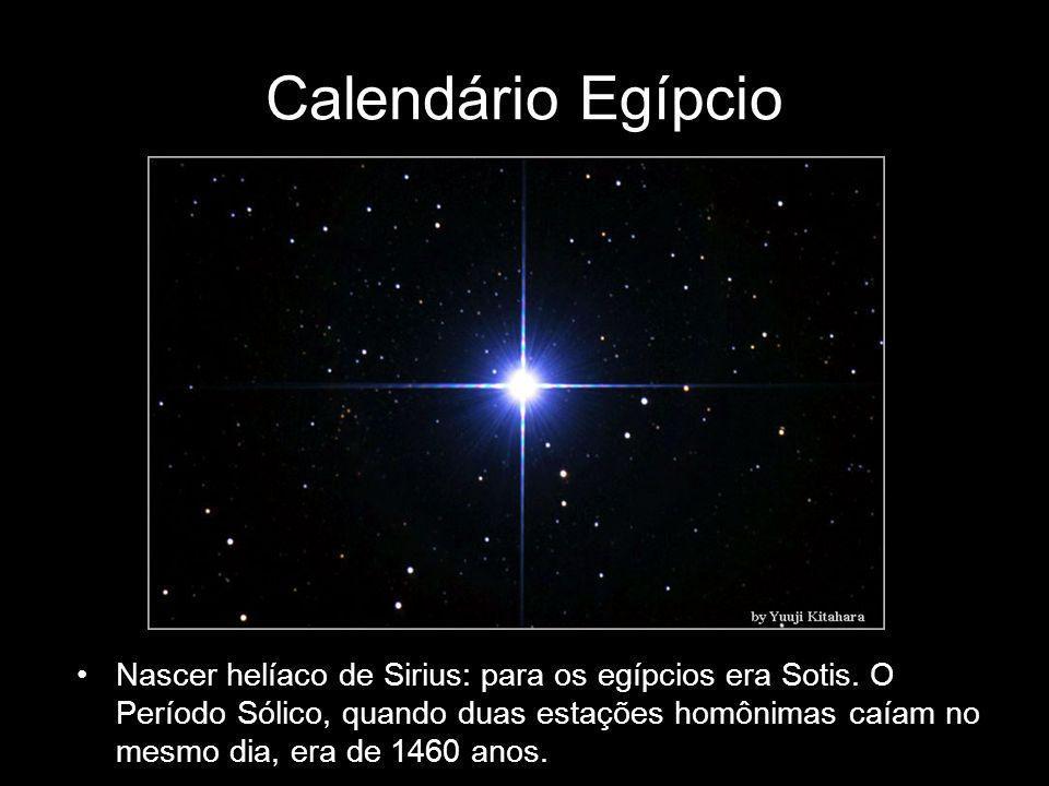Calendário Egípcio Nascer helíaco de Sirius: para os egípcios era Sotis. O Período Sólico, quando duas estações homônimas caíam no mesmo dia, era de 1