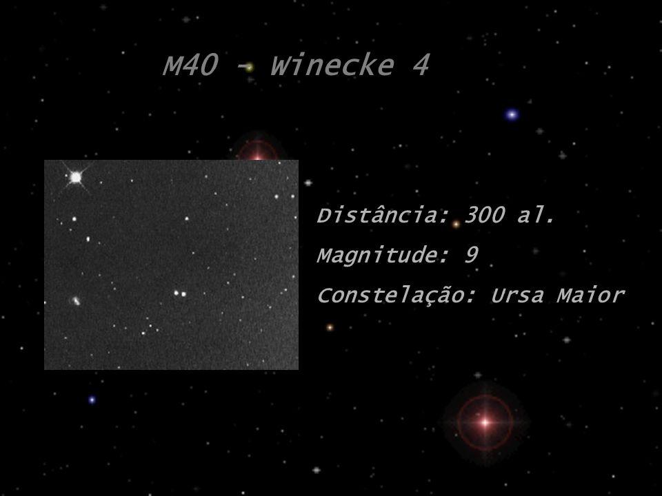 M40 - Winecke 4 Distância: 300 al. Magnitude: 9 Constelação: Ursa Maior
