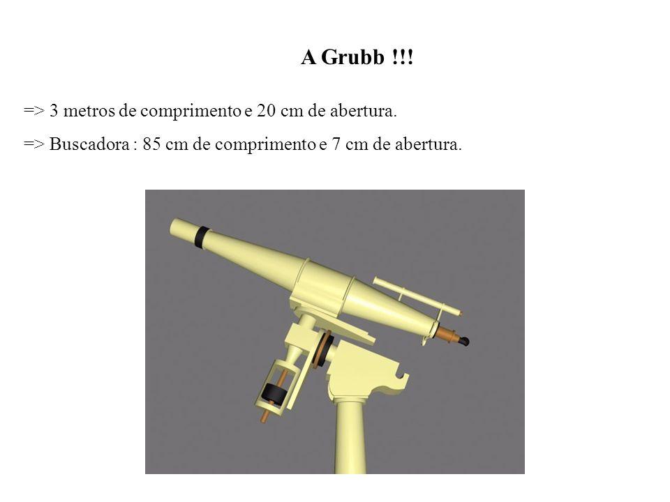 A Grubb !!! => 3 metros de comprimento e 20 cm de abertura. => Buscadora : 85 cm de comprimento e 7 cm de abertura.