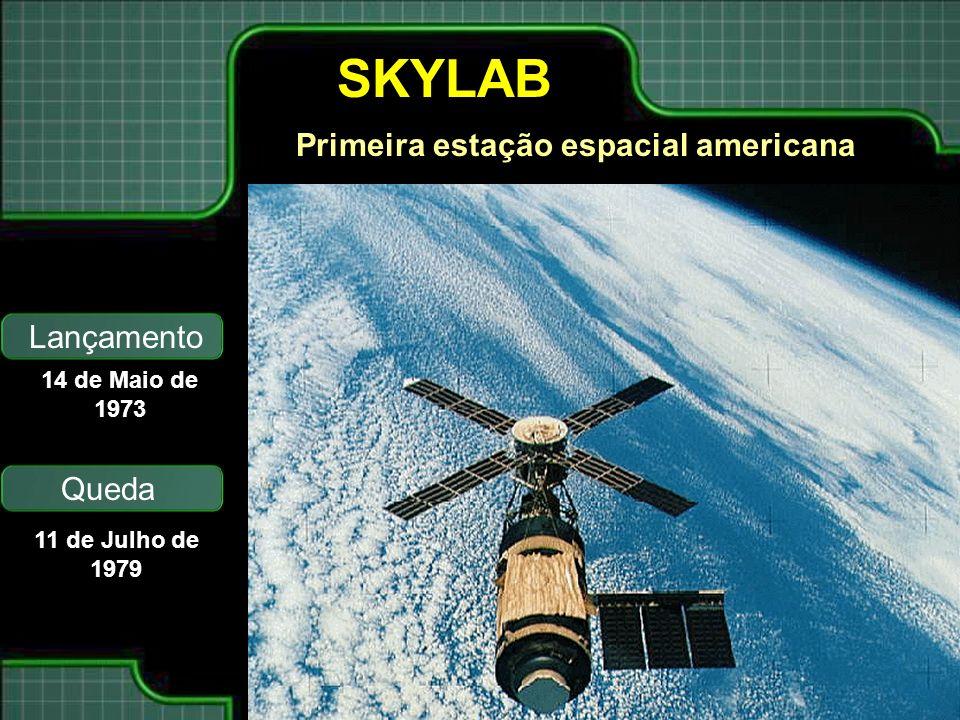 SKYLAB Lançamento Queda Primeira estação espacial americana 14 de Maio de 1973 11 de Julho de 1979