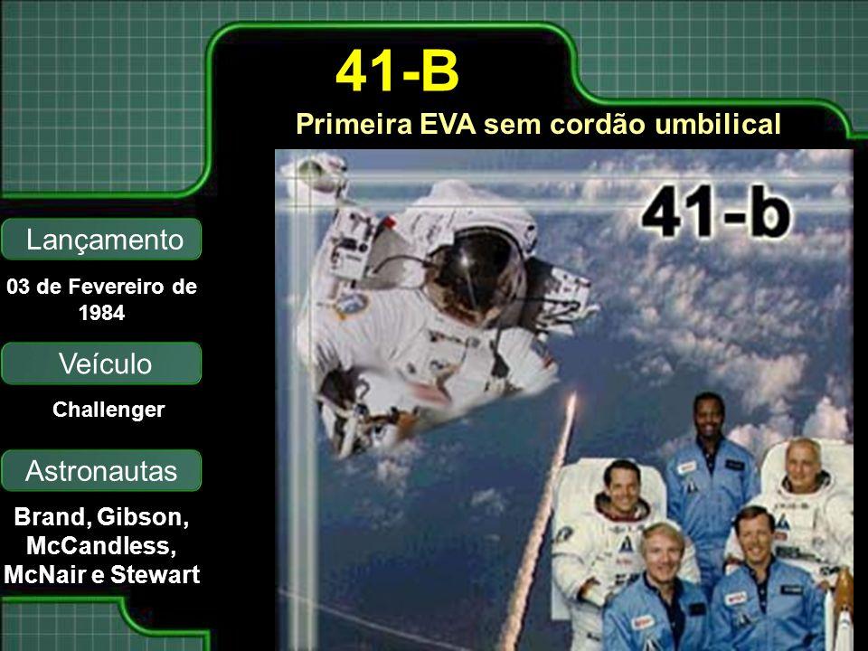 Primeira EVA sem cordão umbilical Lançamento Astronautas 03 de Fevereiro de 1984 Challenger Brand, Gibson, McCandless, McNair e Stewart 41-B Veículo