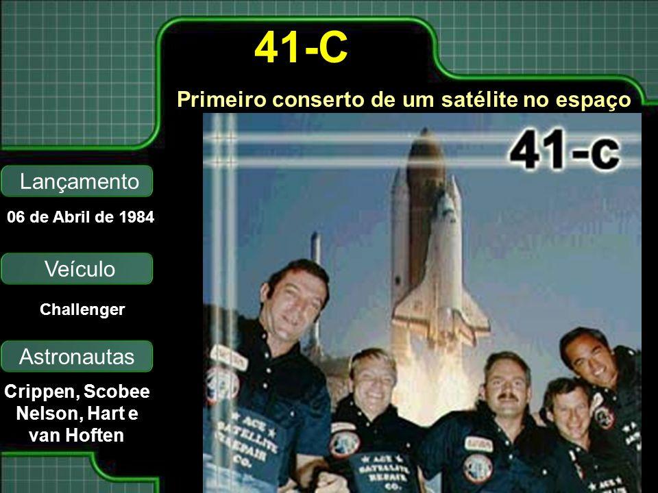 Primeiro conserto de um satélite no espaço Lançamento Astronautas 06 de Abril de 1984 Crippen, Scobee Nelson, Hart e van Hoften 41-C Veículo Challenge