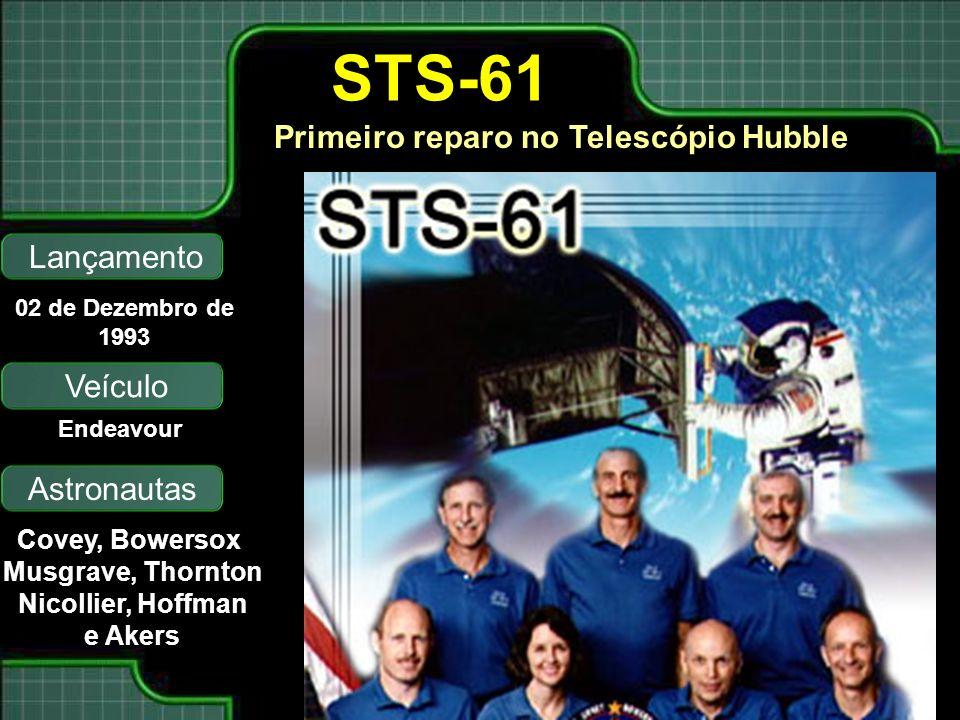 Primeiro reparo no Telescópio Hubble Lançamento Astronautas 02 de Dezembro de 1993 Covey, Bowersox Musgrave, Thornton Nicollier, Hoffman e Akers STS-61 Veículo Endeavour