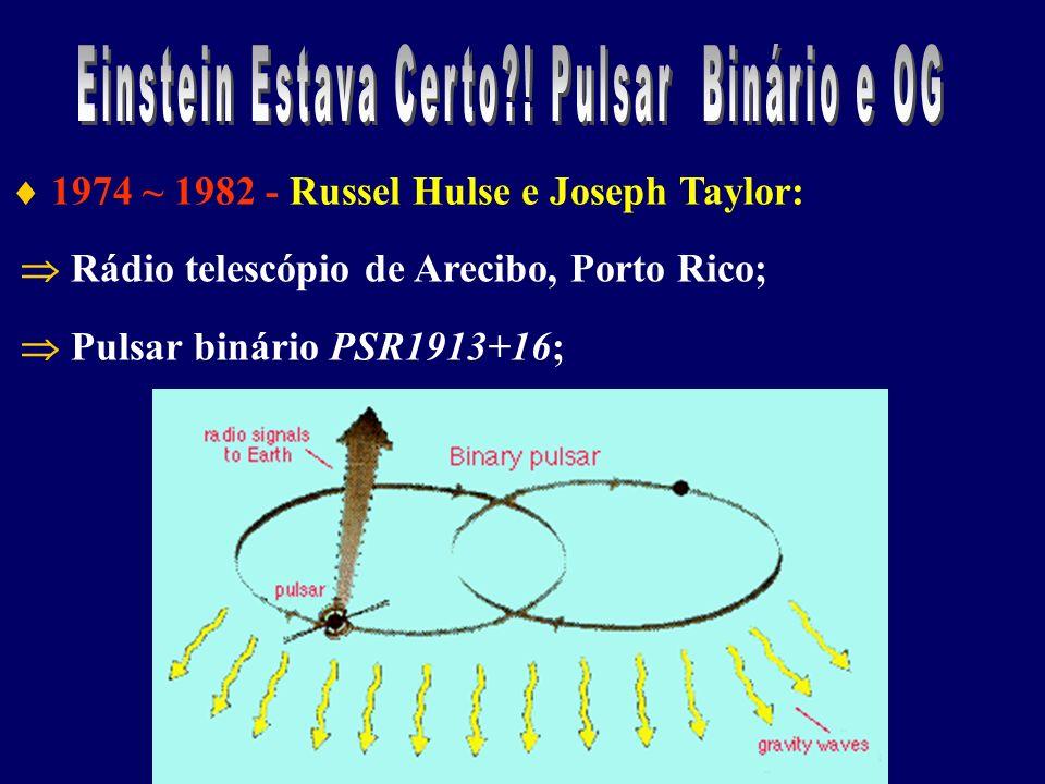 1974 ~ 1982 - Russel Hulse e Joseph Taylor: Rádio telescópio de Arecibo, Porto Rico; Pulsar binário PSR1913+16;