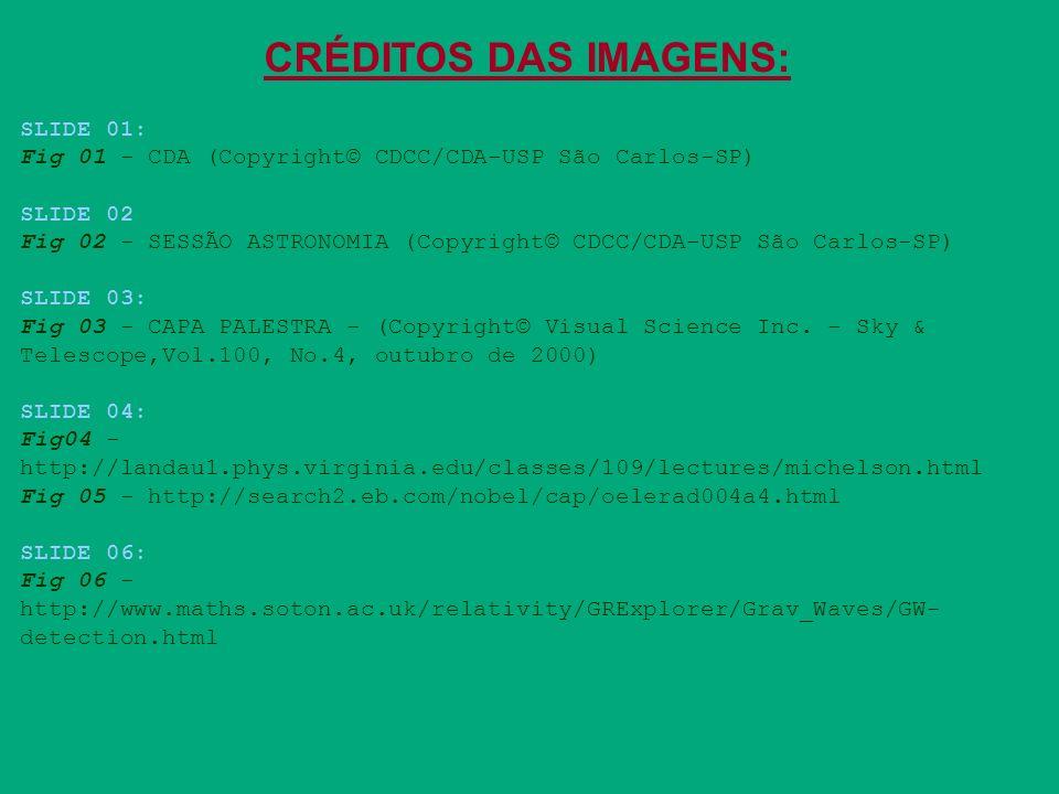 CRÉDITOS DAS IMAGENS: SLIDE 01: Fig 01 - CDA (Copyright© CDCC/CDA-USP São Carlos-SP) SLIDE 02 Fig 02 - SESSÃO ASTRONOMIA (Copyright© CDCC/CDA-USP São