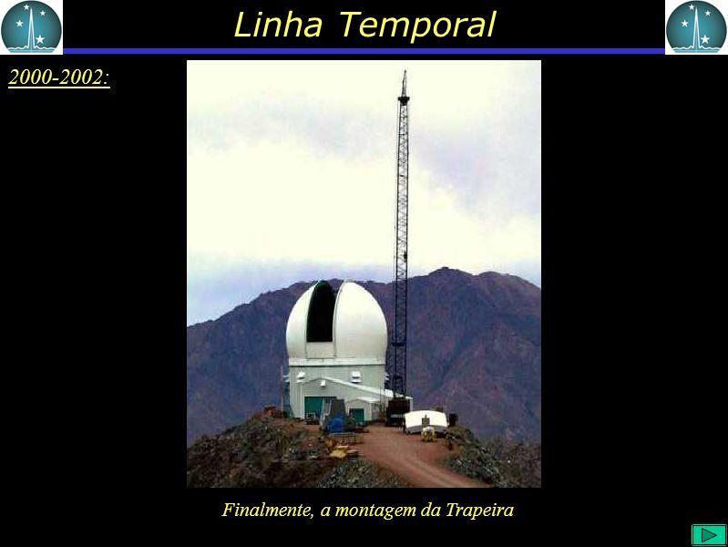 Linha Temporal 2000-2002: Finalmente, a montagem da Trapeira