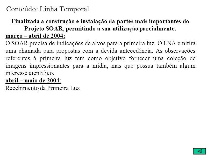 Conteúdo: Linha Temporal Finalizada a construção e instalação da partes mais importantes do Projeto SOAR, permitindo a sua utilização parcialmente.