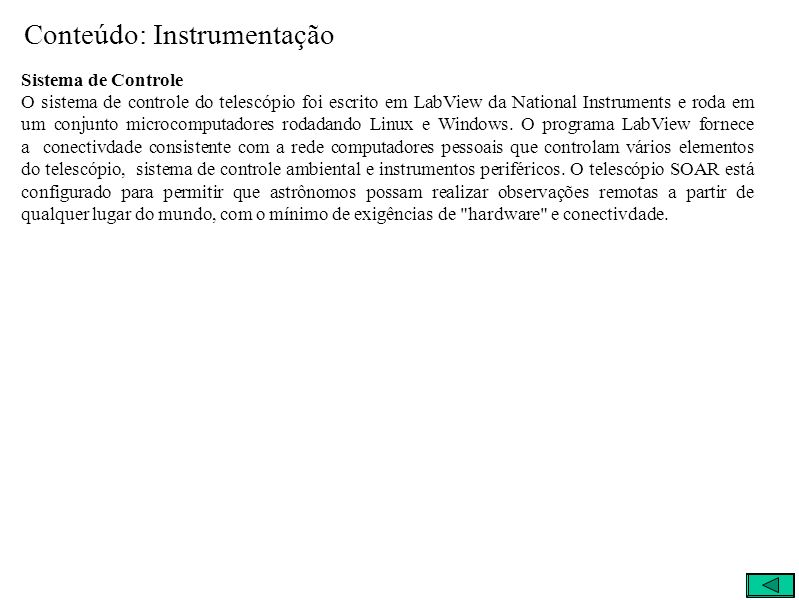 Conteúdo: Instrumentação Sistema de Controle O sistema de controle do telescópio foi escrito em LabView da National Instruments e roda em um conjunto microcomputadores rodadando Linux e Windows.