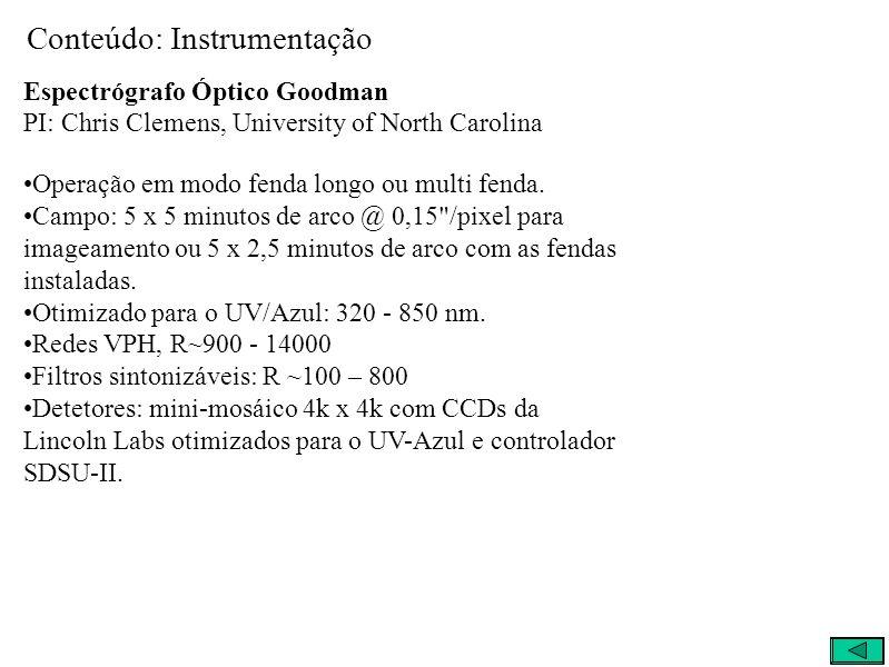 Conteúdo: Instrumentação Espectrógrafo Óptico Goodman PI: Chris Clemens, University of North Carolina Operação em modo fenda longo ou multi fenda.