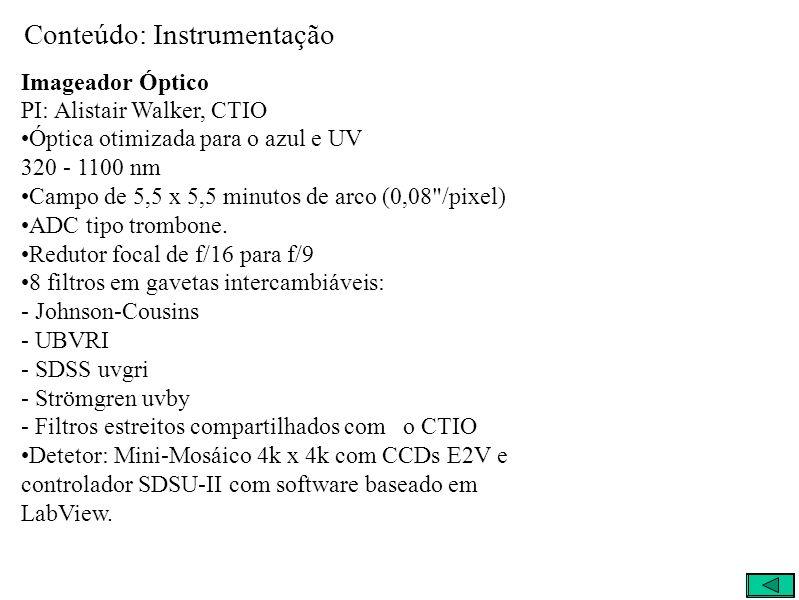 Conteúdo: Instrumentação Imageador Óptico PI: Alistair Walker, CTIO Óptica otimizada para o azul e UV 320 - 1100 nm Campo de 5,5 x 5,5 minutos de arco (0,08 /pixel) ADC tipo trombone.
