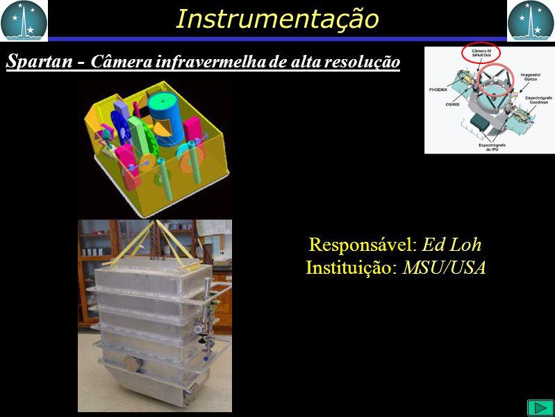 Instrumentação Spartan - Câmera infravermelha de alta resolução Responsável: Ed Loh Instituição: MSU/USA