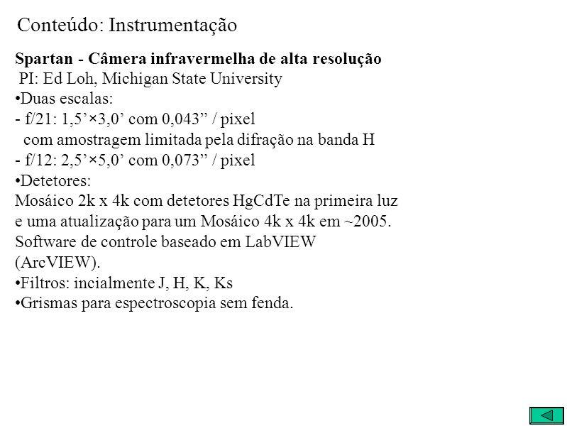 Conteúdo: Instrumentação Spartan - Câmera infravermelha de alta resolução PI: Ed Loh, Michigan State University Duas escalas: - f/21: 1,5×3,0 com 0,043 / pixel com amostragem limitada pela difração na banda H - f/12: 2,5×5,0 com 0,073 / pixel Detetores: Mosáico 2k x 4k com detetores HgCdTe na primeira luz e uma atualização para um Mosáico 4k x 4k em ~2005.