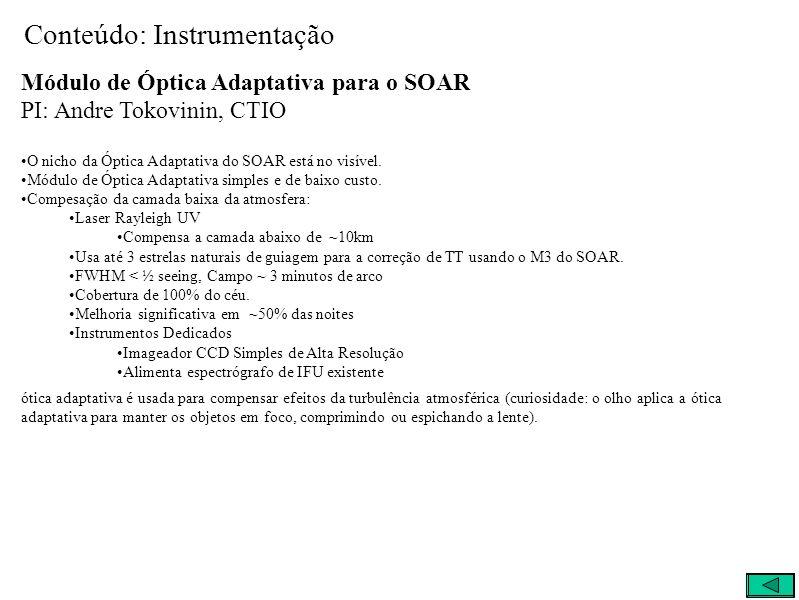 Conteúdo: Instrumentação Módulo de Óptica Adaptativa para o SOAR PI: Andre Tokovinin, CTIO O nicho da Óptica Adaptativa do SOAR está no visível.