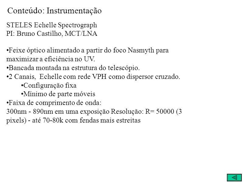 Conteúdo: Instrumentação STELES Echelle Spectrograph PI: Bruno Castilho, MCT/LNA Feixe óptico alimentado a partir do foco Nasmyth para maximizar a eficiência no UV.