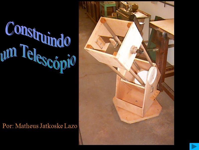 Construindo um Telescópio Por: Matheus Jatkoske Lazo