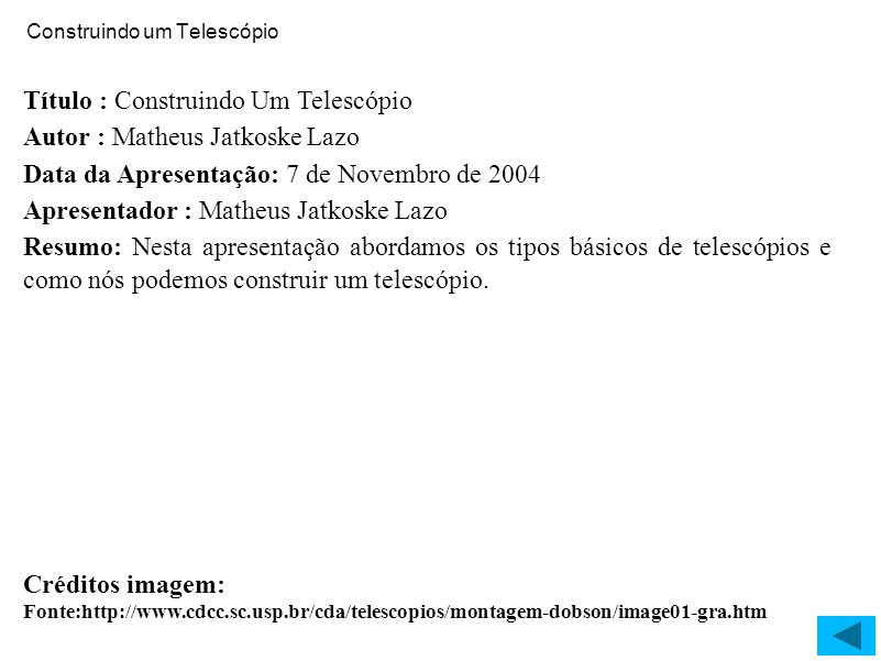 Construindo um Telescópio Título : Construindo Um Telescópio Autor : Matheus Jatkoske Lazo Data da Apresentação: 7 de Novembro de 2004 Apresentador :