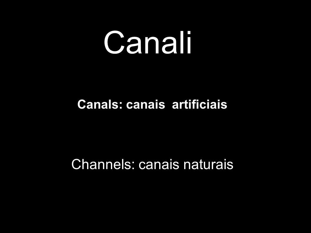 Canali Canals: canais artificiais Channels: canais naturais