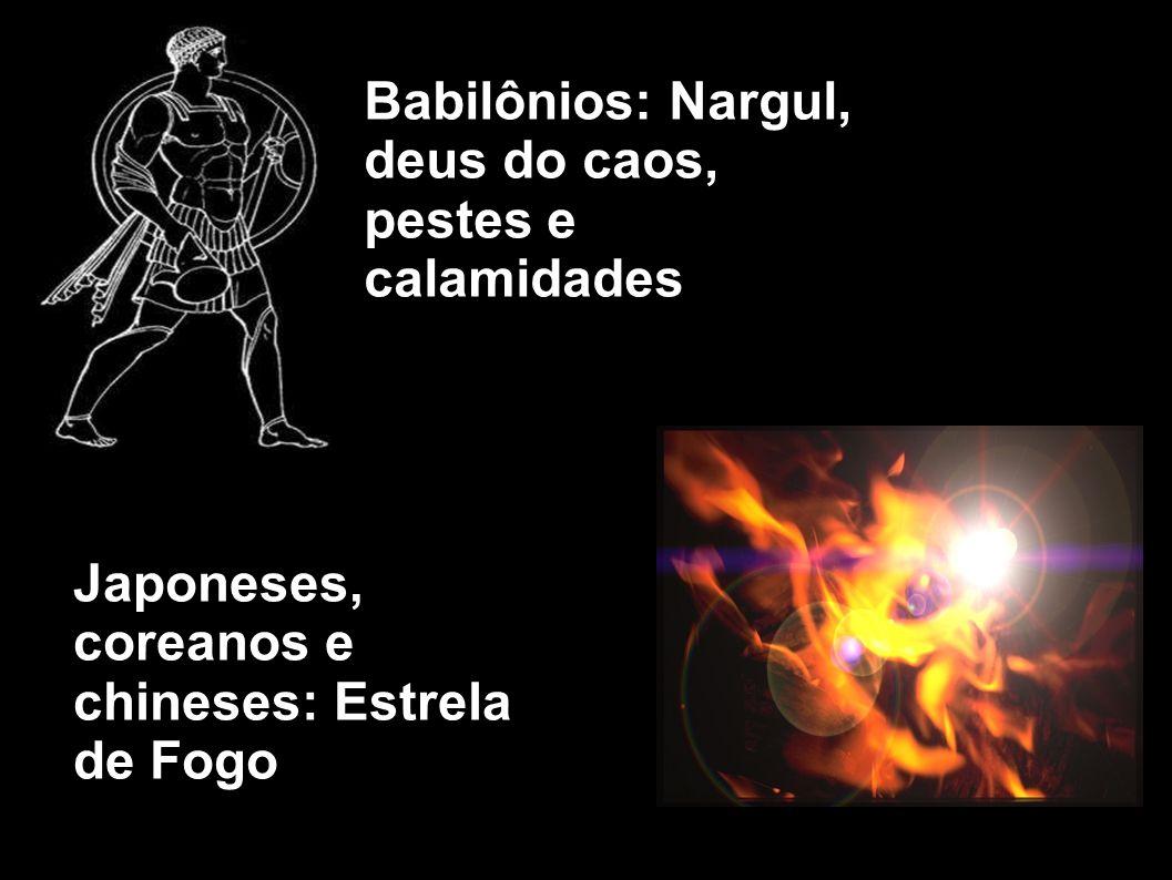 Babilônios: Nargul, deus do caos, pestes e calamidades Japoneses, coreanos e chineses: Estrela de Fogo