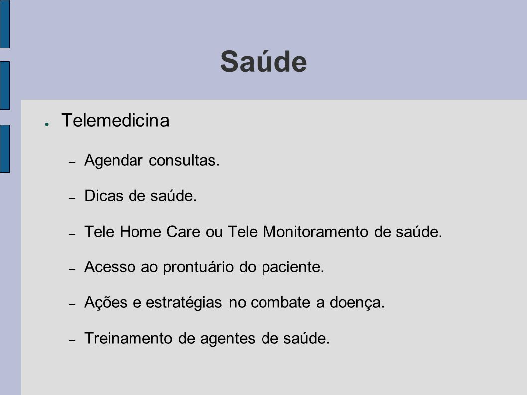 Saúde Telemedicina – Agendar consultas. – Dicas de saúde. – Tele Home Care ou Tele Monitoramento de saúde. – Acesso ao prontuário do paciente. – Ações