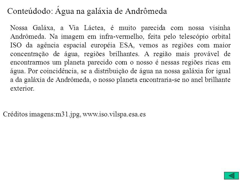 Conteúdodo: Água na galáxia de Andrômeda Nossa Galáxa, a Via Láctea, é muito parecida com nossa visinha Andrômeda.
