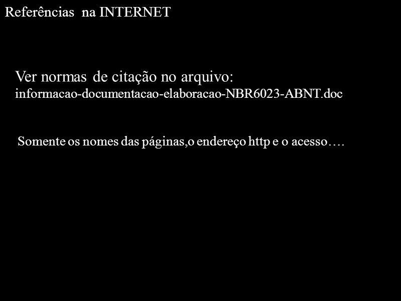 Referências na INTERNET Ver normas de citação no arquivo: informacao-documentacao-elaboracao-NBR6023-ABNT.doc Somente os nomes das páginas,o endereço http e o acesso….