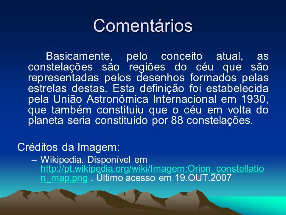 Comentários Basicamente, pelo conceito atual, as constelações são regiões do céu que são representadas pelos desenhos formados pelas estrelas destas.