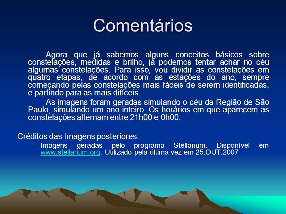 Comentários Agora que já sabemos alguns conceitos básicos sobre constelações, medidas e brilho, já podemos tentar achar no céu algumas constelações. P