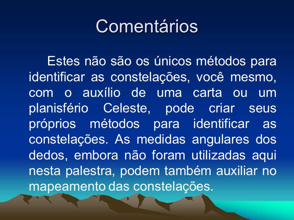 Comentários Estes não são os únicos métodos para identificar as constelações, você mesmo, com o auxílio de uma carta ou um planisfério Celeste, pode c