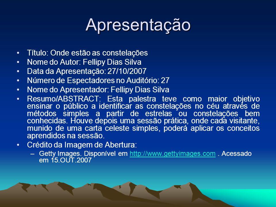 Apresentação Título: Onde estão as constelações Nome do Autor: Fellipy Dias Silva Data da Apresentação: 27/10/2007 Número de Espectadores no Auditório