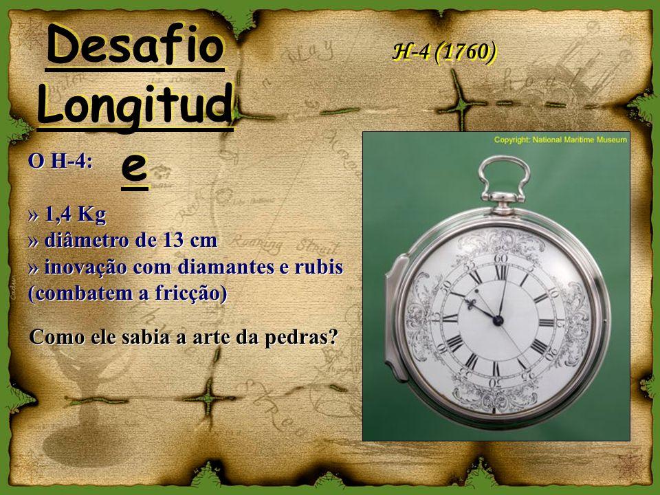 H-4 (1760) O H-4: » 1,4 Kg » diâmetro de 13 cm » inovação com diamantes e rubis (combatem a fricção) O H-4: » 1,4 Kg » diâmetro de 13 cm » inovação co