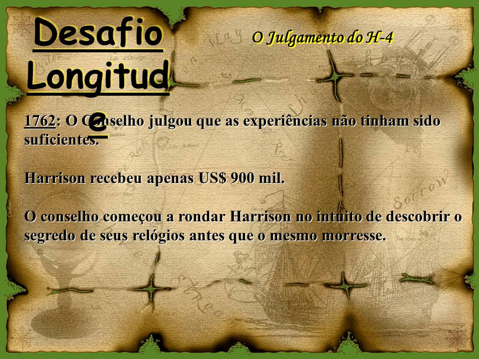 O Julgamento do H-4 1762: O Conselho julgou que as experiências não tinham sido suficientes. Harrison recebeu apenas US$ 900 mil. O conselho começou a