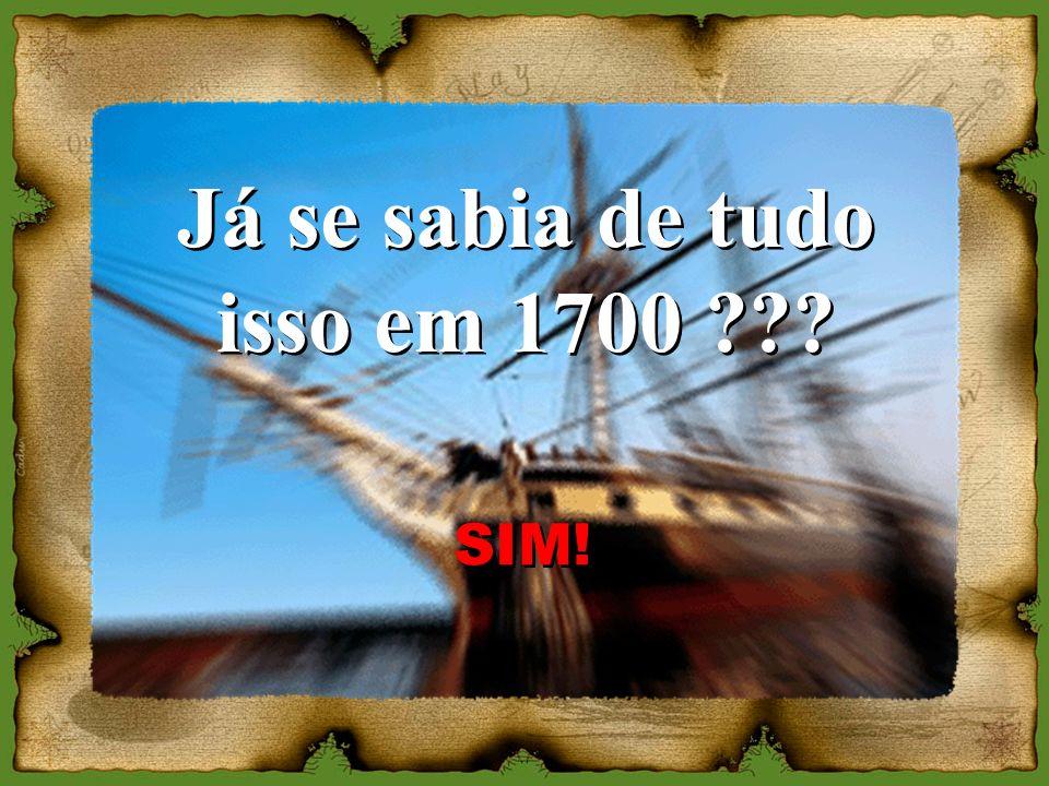 Já se sabia de tudo isso em 1700 ??? Já se sabia de tudo isso em 1700 ??? SIM!