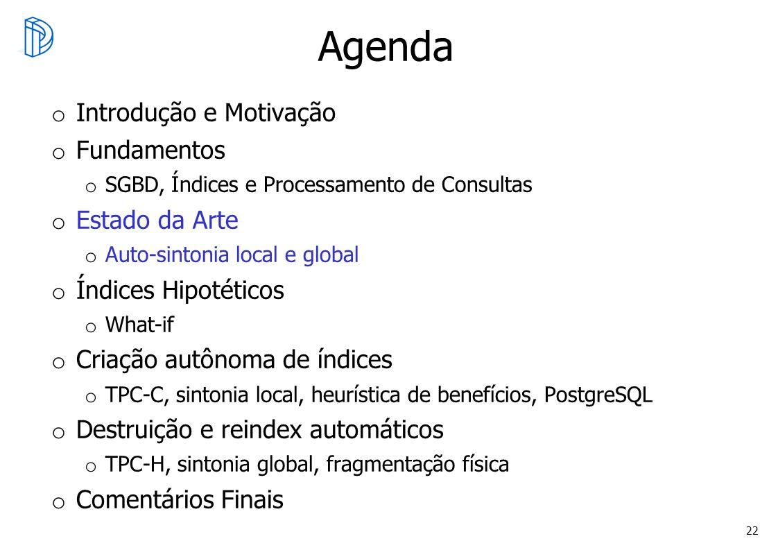 22 Agenda o Introdução e Motivação o Fundamentos o SGBD, Índices e Processamento de Consultas o Estado da Arte o Auto-sintonia local e global o Índice
