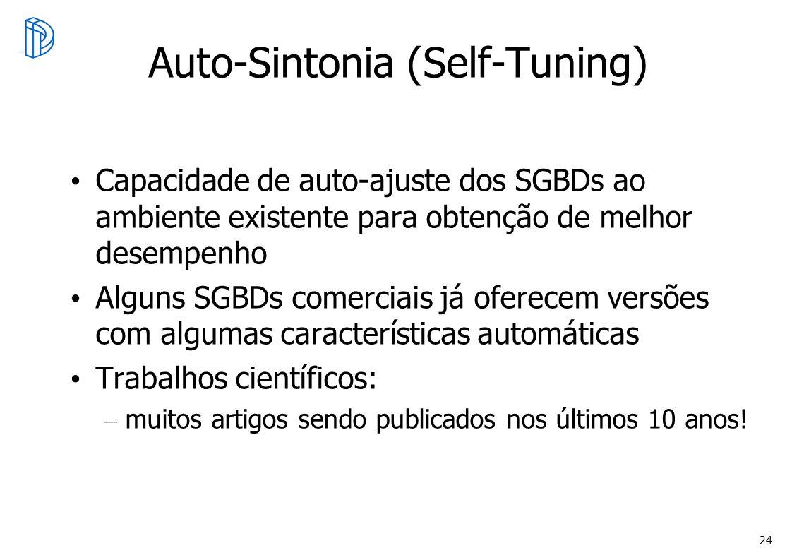 24 Auto-Sintonia (Self-Tuning) Capacidade de auto-ajuste dos SGBDs ao ambiente existente para obtenção de melhor desempenho Alguns SGBDs comerciais já