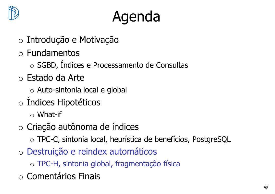 48 Agenda o Introdução e Motivação o Fundamentos o SGBD, Índices e Processamento de Consultas o Estado da Arte o Auto-sintonia local e global o Índice