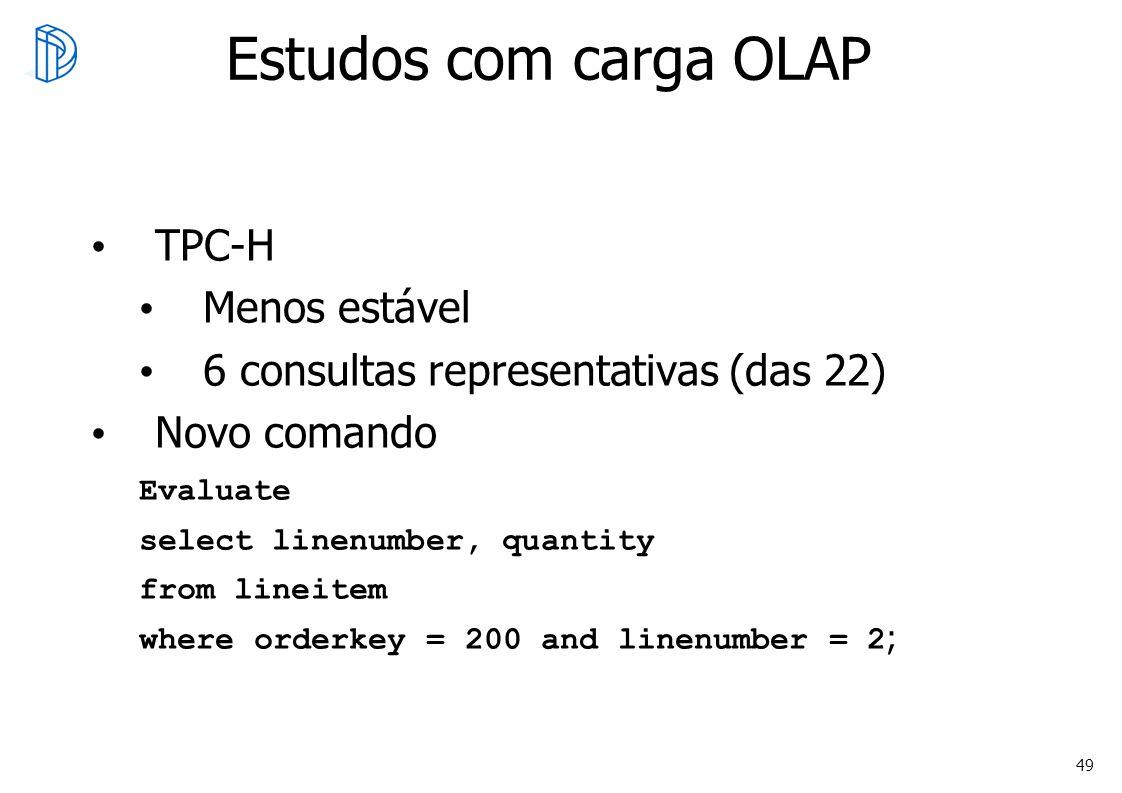 49 Estudos com carga OLAP TPC-H Menos estável 6 consultas representativas (das 22) Novo comando Evaluate select linenumber, quantity from lineitem whe