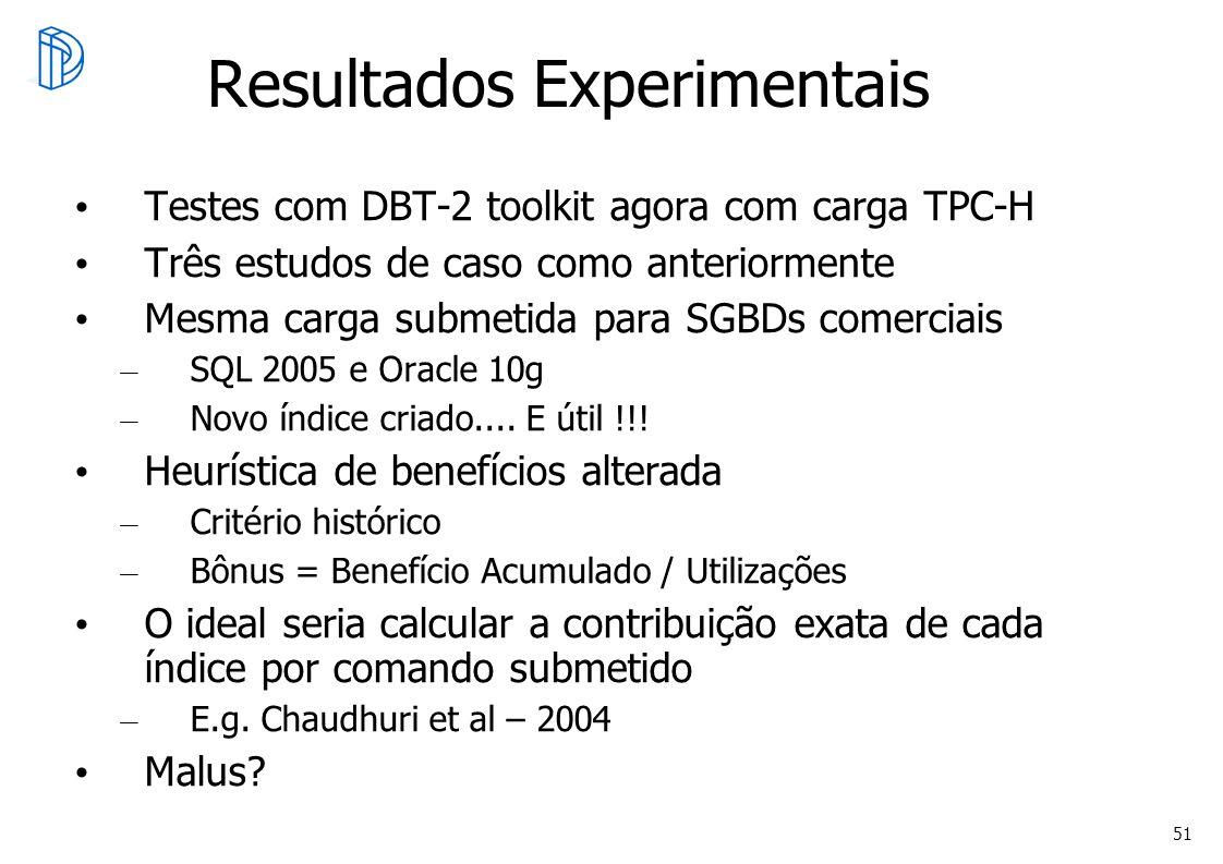 51 Resultados Experimentais Testes com DBT-2 toolkit agora com carga TPC-H Três estudos de caso como anteriormente Mesma carga submetida para SGBDs co
