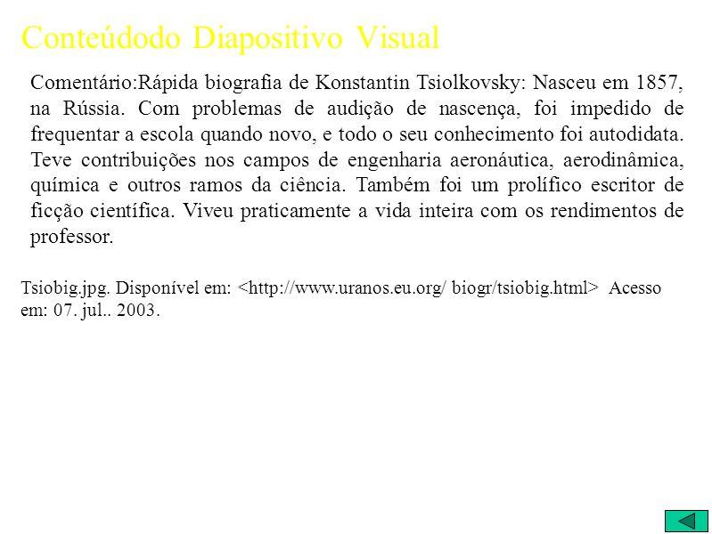 Conteúdodo Diapositivo Visual Comentário:Rápida biografia de Konstantin Tsiolkovsky: Nasceu em 1857, na Rússia.