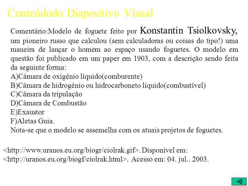 Conteúdodo Diapositivo Visual Comentário:Modelo de foguete feito por Konstantin Tsiolkovsky, um pioneiro russo que calculou (sem calculadoras ou coisas do tipo!) uma maneira de lançar o homem ao espaço usando foguetes.