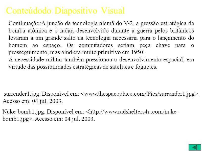 Conteúdodo Diapositivo Visual Continuação:A junção da tecnologia alemã do V-2, a pressão estratégica da bomba atômica e o radar, desenvolvido durante a guerra pelos britânicos levaram a um grande salto na tecnologia necessária para o lançamento do homem ao espaço.