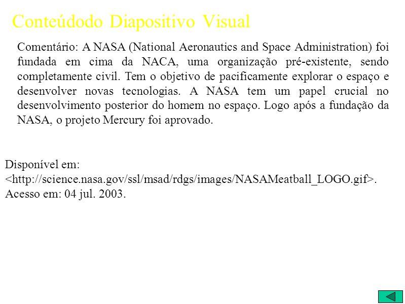 Conteúdodo Diapositivo Visual Comentário: A NASA (National Aeronautics and Space Administration) foi fundada em cima da NACA, uma organização pré-existente, sendo completamente civil.