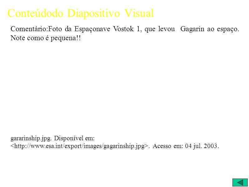 Conteúdodo Diapositivo Visual Comentário:Foto da Espaçonave Vostok 1, que levou Gagarin ao espaço.
