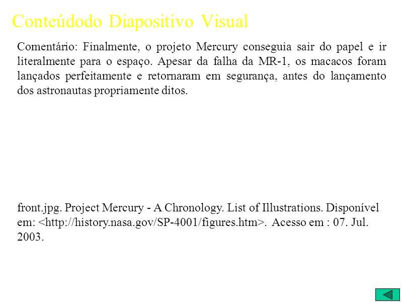 Conteúdodo Diapositivo Visual Comentário: Finalmente, o projeto Mercury conseguia sair do papel e ir literalmente para o espaço.